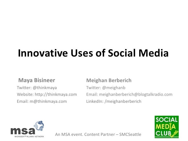 Innovative Uses of Social Media <br /> Maya Bisineer<br />Twitter: @thinkmaya<br />Website: http://thinkmaya.com<br />Emai...