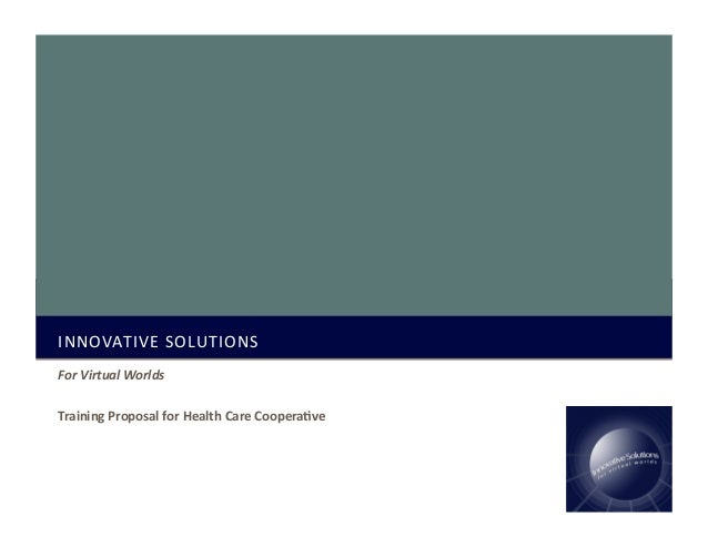 INNOVATIVE	   SOLUTIONS	    For	   Virtual	   Worlds	    Training	   Proposal	   for	   Health	   Care	   Coopera3ve