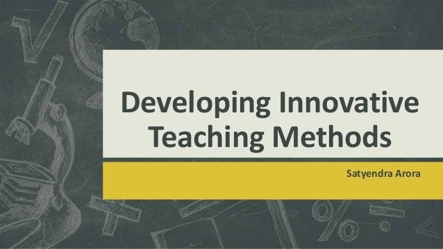 Developing Innovative Teaching Methods Satyendra Arora