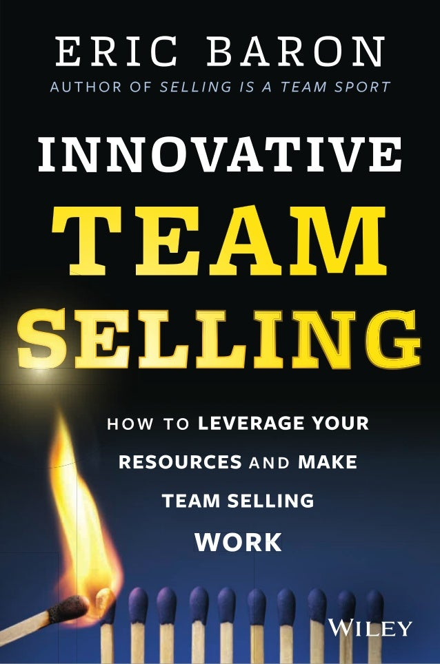 "3GFFIRS 04/12/2013 14:59:15 Page 1Praise for Innovative Team Selling""I have worked with Eric Baron for more than 25 years—..."