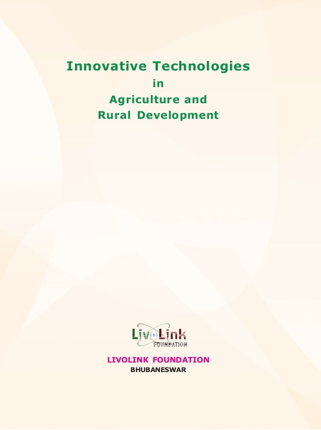 Innovative Technologies           in    Agriculture and   Rural Development     LIVOLINK FOUNDATION         BHUBANESWAR