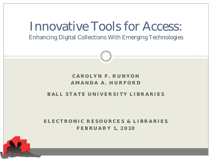 Innovative Tools for Access:Enhancing Digital Collections With Emerging Technologies               CAROLYN F. RUNYON      ...