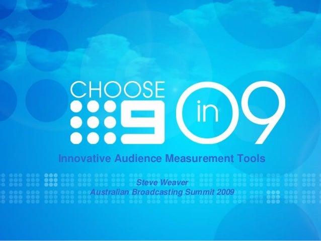 Innovative Audience Measurement Tools                 Steve Weaver     Australian Broadcasting Summit 2009
