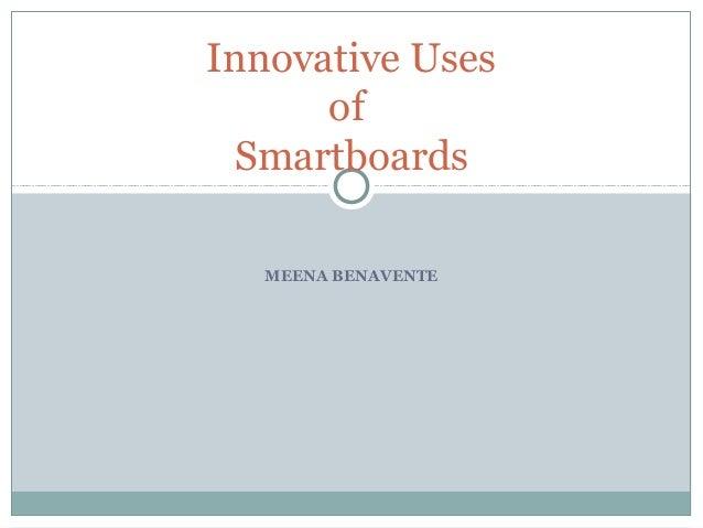 MEENA BENAVENTE Innovative Uses of Smartboards