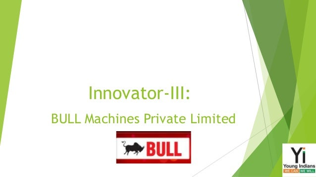 Innovator-III: BULL Machines Private Limited