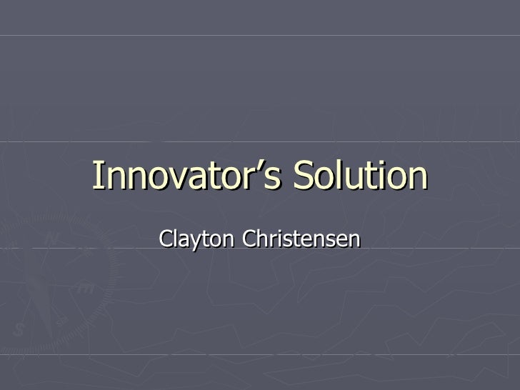 Innovator's Solution Clayton Christensen