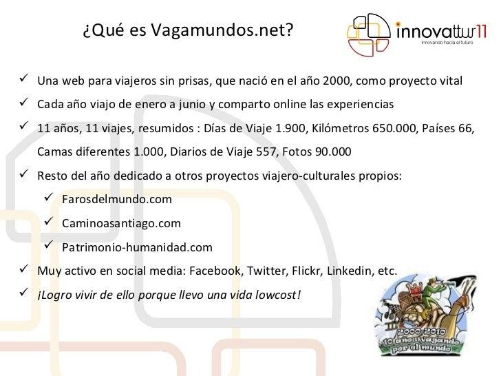 ¿Qué es Vagamundos.net? <ul><li>Una web para viajeros sin prisas, que nació en el año 2000, como proyecto vital </li></ul>...