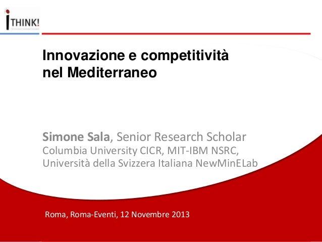 Innovazione e competitività nel Mediterraneo  Simone Sala, Senior Research Scholar Columbia University CICR, MIT-IBM NSRC,...