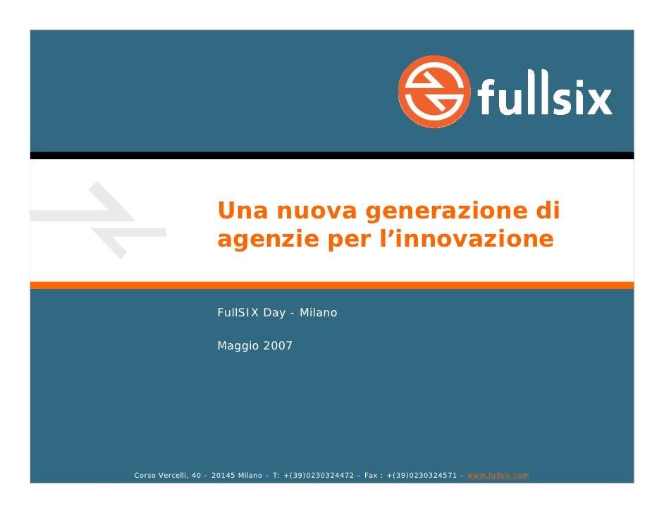 Una nuova generazione di                     agenzie per l'innovazione                      FullSIX Day - Milano          ...