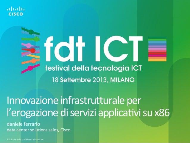 Innovazione infrastrutturale per l'erogazione di servizi applicativi su x86. daniele ferrario, cisco   festival ict 2013