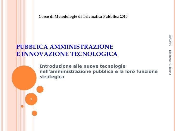 PUBBLICA AMMINISTRAZIONE E INNOVAZIONE TECNOLOGICA Introduzione alle nuove tecnologie nell'amministrazione pubblica e la l...