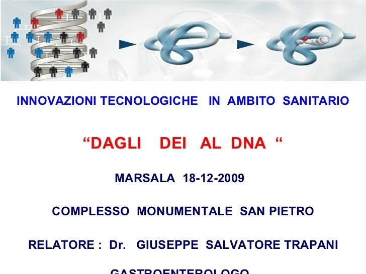 """INNOVAZIONI TECNOLOGICHE  IN  AMBITO  SANITARIO """" DAGLI  DEI  AL  DNA  """" MARSALA  18-12-2009  COMPLESSO  MONUMENTALE  SAN ..."""