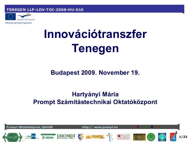 Prompt Oktatóközpont, Gödöllő http:// www.prompt.hu TENEGEN LLP-LDV-TOI-2008-HU-016 1/23 1 Innovációtranszfer Tenegen Buda...