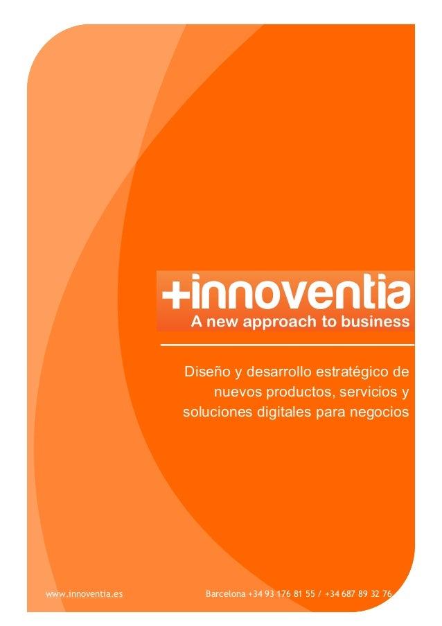 Diseño y desarrollo estratégico de nuevos productos, servicios y soluciones digitales para negocios www.innoventia.es Barc...
