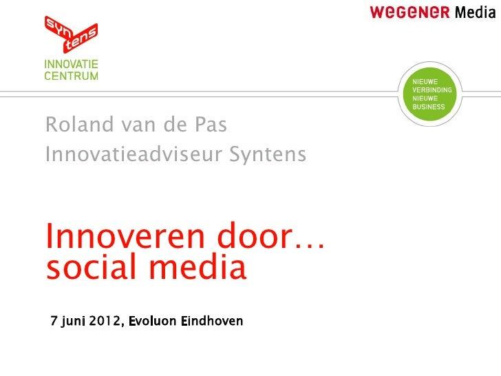Roland van de PasInnovatieadviseur SyntensInnoveren door…social media7 juni 2012, Evoluon Eindhoven