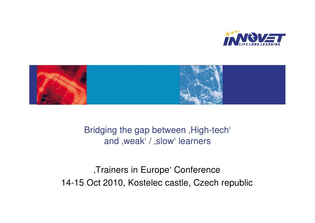 Bridging the gap between 'High-tech'           and 'weak' / 'slow' learners          'Trainers in Europe' Conference 14-15...