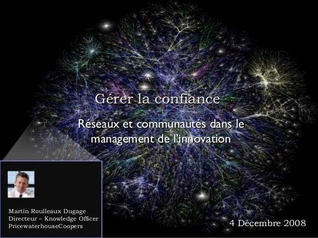 © Martin R. Dugage 2008 Gérer la confianceGérer la confiance Réseaux et communautés dans leRéseaux et communautés dans le ...