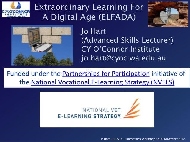 Extraordinary Learning For           A Digital Age (ELFADA)                         Jo Hart                         (Advan...