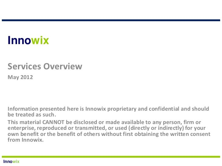 Innowix Services Overview May 2012 Information presented here is Innowix proprietary and confidential and should be treate...