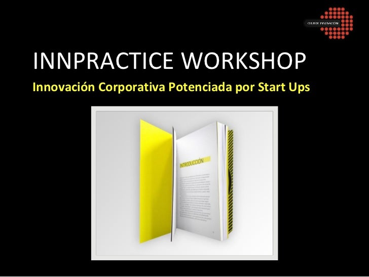 INNPRACTICE WORKSHOPInnovación Corporativa Potenciada por Start Ups