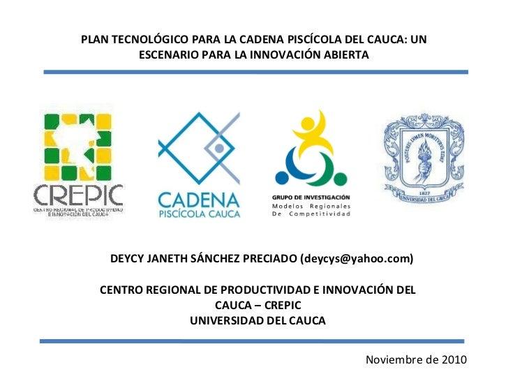 PLAN TECNOLÓGICO PARA LA CADENA PISCÍCOLA DEL CAUCA: UN ESCENARIO PARA LA INNOVACIÓN ABIERTA CENTRO REGIONAL DE PRODUCTIVI...