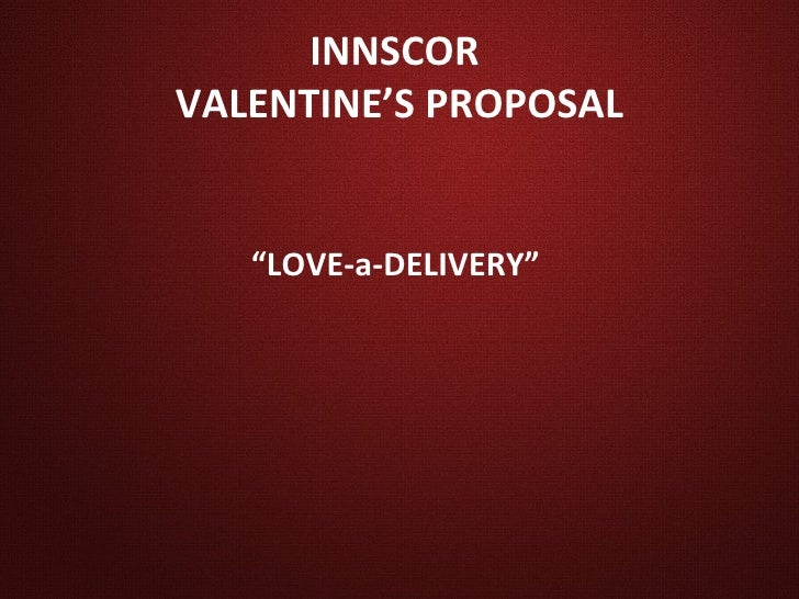 "INNSCORVALENTINE'S PROPOSAL   ""LOVE-a-DELIVERY"""