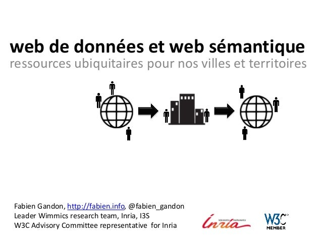 web de données et web sémantiqueressources ubiquitaires pour nos villes et territoiresFabien Gandon, http://fabien.info, @...