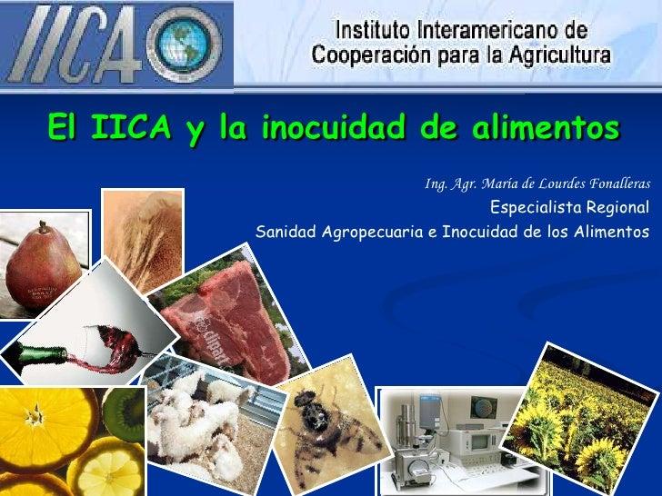 El IICA y la inocuidad de alimentos                                  Ing. Agr. María de Lourdes Fonalleras                ...