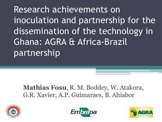 Research achievements on inoculation and partnership for the dissemination of the technology in Ghana: AGRA & Africa-Brazi...