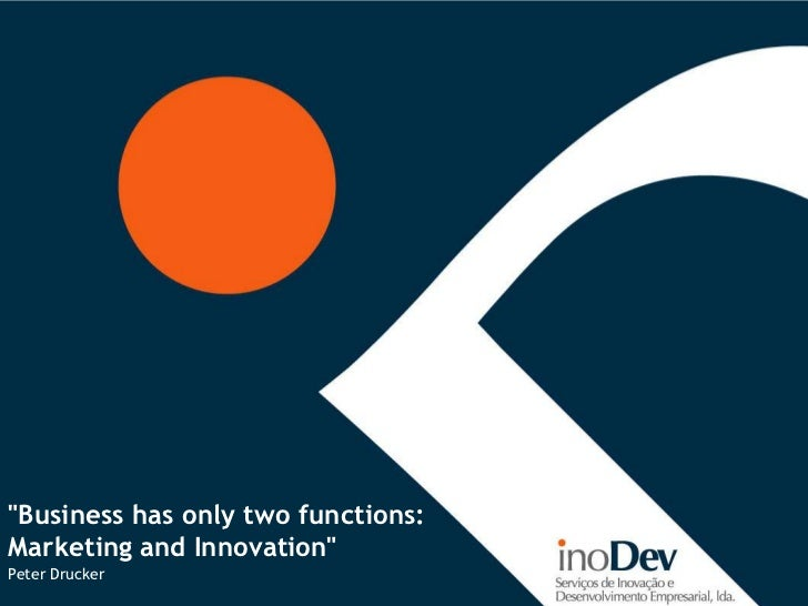 """""""Business has only two functions:Marketing and Innovation""""Peter Drucker"""