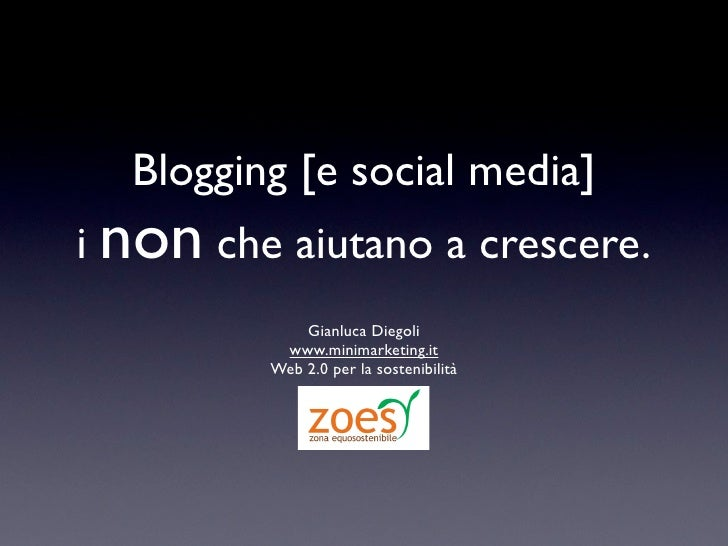 Blogging [e social media] i non che aiutano a crescere.              Gianluca Diegoli           www.minimarketing.it      ...