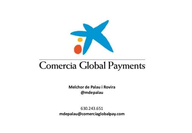 Confidence, social commitment and quality Melchor de Palau i Rovira @mdepalau 630.243.651 mdepalau@comerciaglobalpay.com