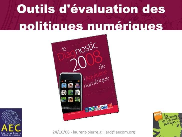 24/10/08 - laurent-pierre.gilliard@aecom.org Outils d'évaluation des politiques numériques