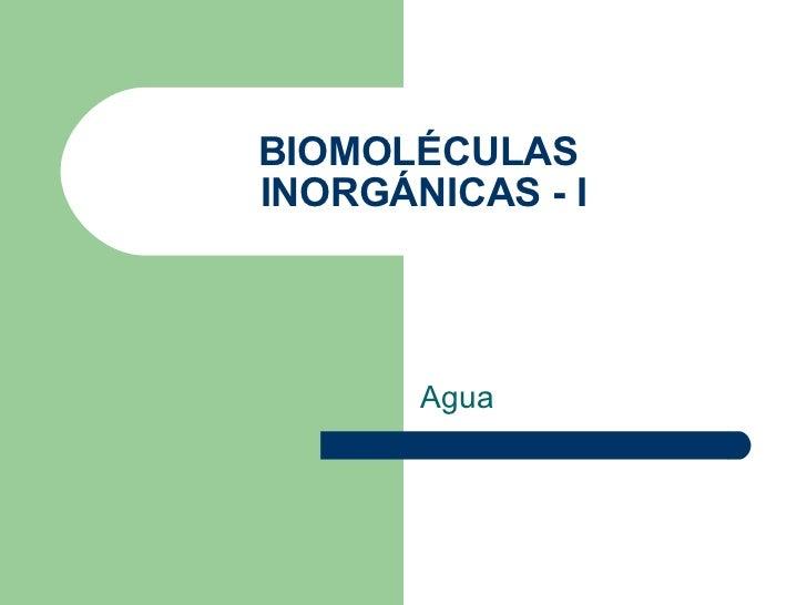 BIOMOLÉCULAS  INORGÁNICAS - I Agua