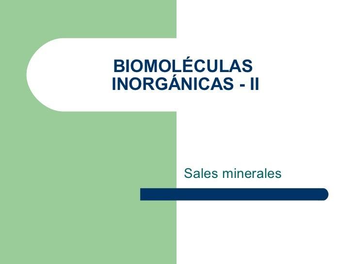 BIOMOLÉCULAS  INORGÁNICAS - II Sales minerales