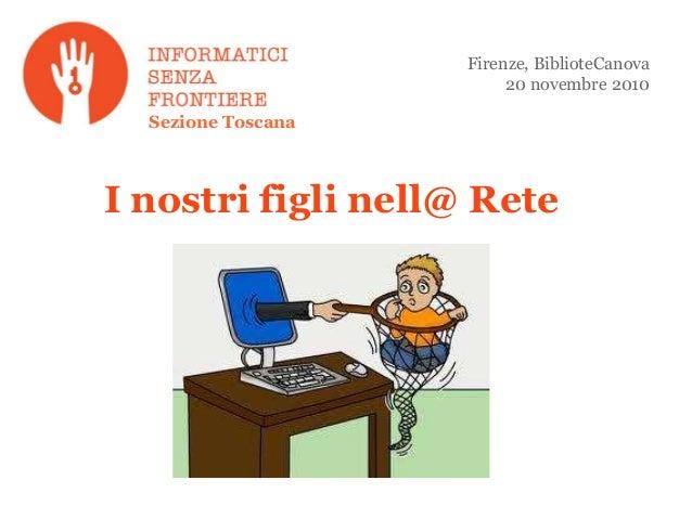 I nostri figli nell@ Rete Firenze, BiblioteCanova 20 novembre 2010 Sezione Toscana