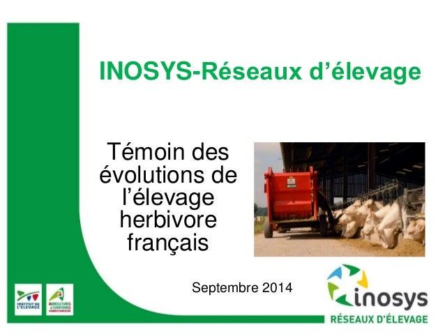 INOSYS-Réseaux d'élevage  Témoin des  évolutions de  l'élevage  herbivore  français  Septembre 2014