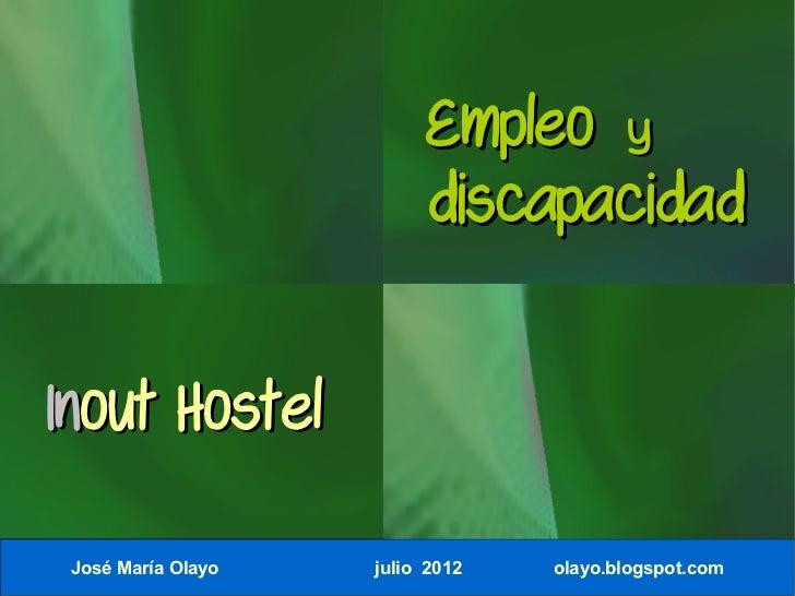 Empleo y                         discapacidadInout Hostel José María Olayo   julio 2012   olayo.blogspot.com