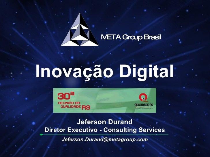 Inovação Digital Jeferson Durand Diretor Executivo - Consulting Services [email_address]