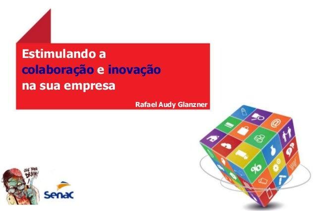Estimulando acolaboração e inovaçãona sua empresaRafael Audy Glanzner