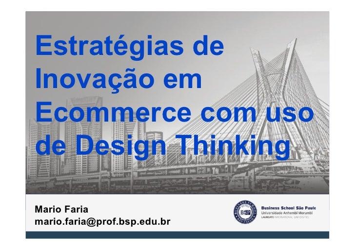 Estratégias deInovação emEcommerce com usode Design ThinkingMario Fariamario.faria@prof.bsp.edu.br