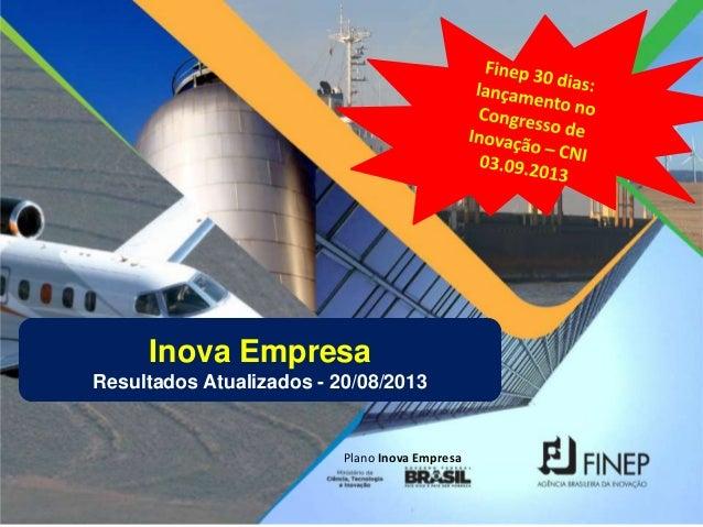Plano Inova Empresa Inova Empresa Resultados Atualizados - 20/08/2013