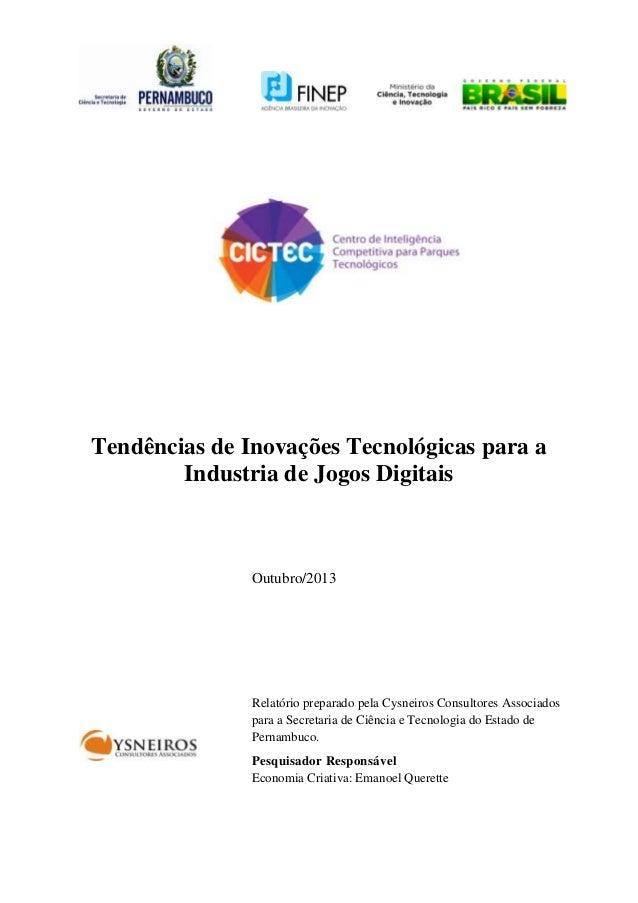 Tendências de Inovações Tecnológicas para a Industria de Jogos Digitais  Outubro/2013  Relatório preparado pela Cysneiros ...