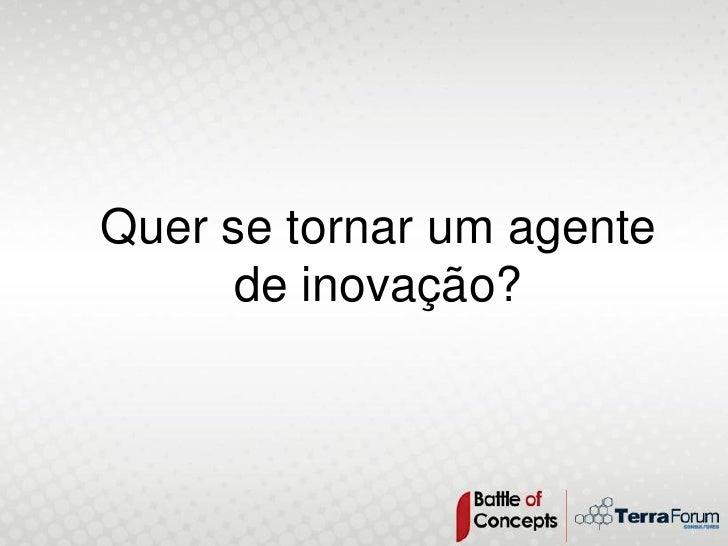 Quer se tornar um agente      de inovação?