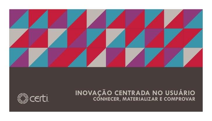 INOVAÇÃO CENTRADA NO USUÁRIO    CONHECER, MATERIALIZAR E COMPROVAR