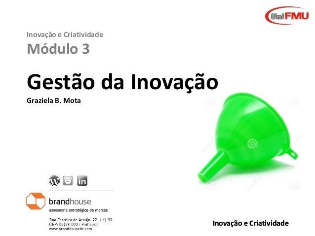 Inovação e Criatividade  Módulo 3  Gestão da Inovação Graziela B. Mota  Graziela Mota  Inovação e Criatividade