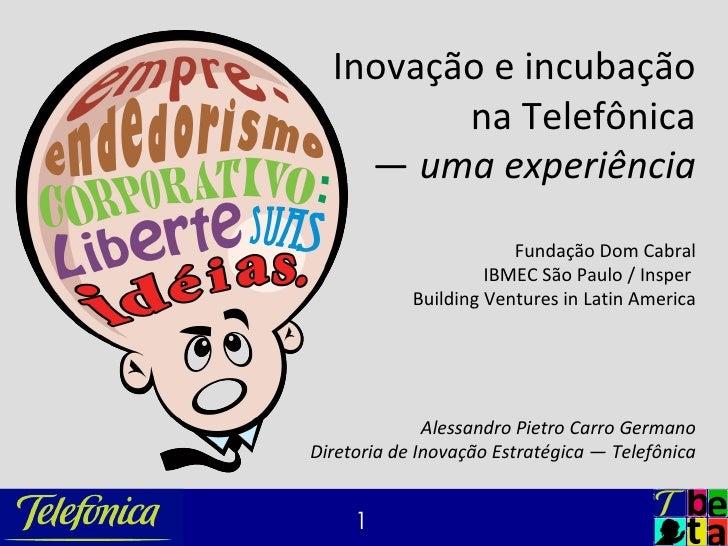 Inovação e incubação          na Telefônica     — uma experiência                         Fundação Dom Cabral             ...