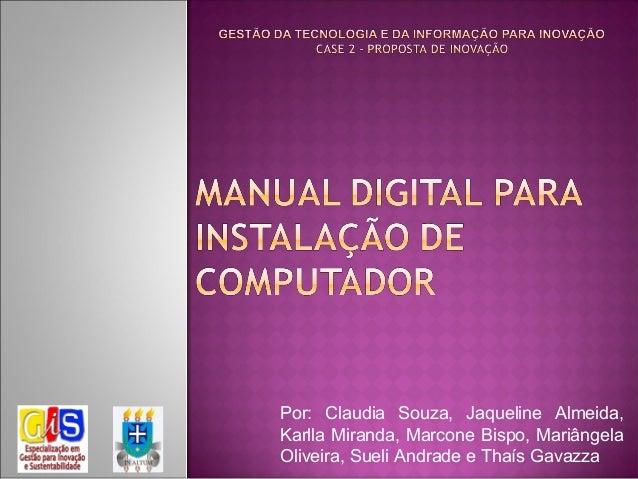 Por: Claudia Souza, Jaqueline Almeida,Karlla Miranda, Marcone Bispo, MariângelaOliveira, Sueli Andrade e Thaís Gavazza