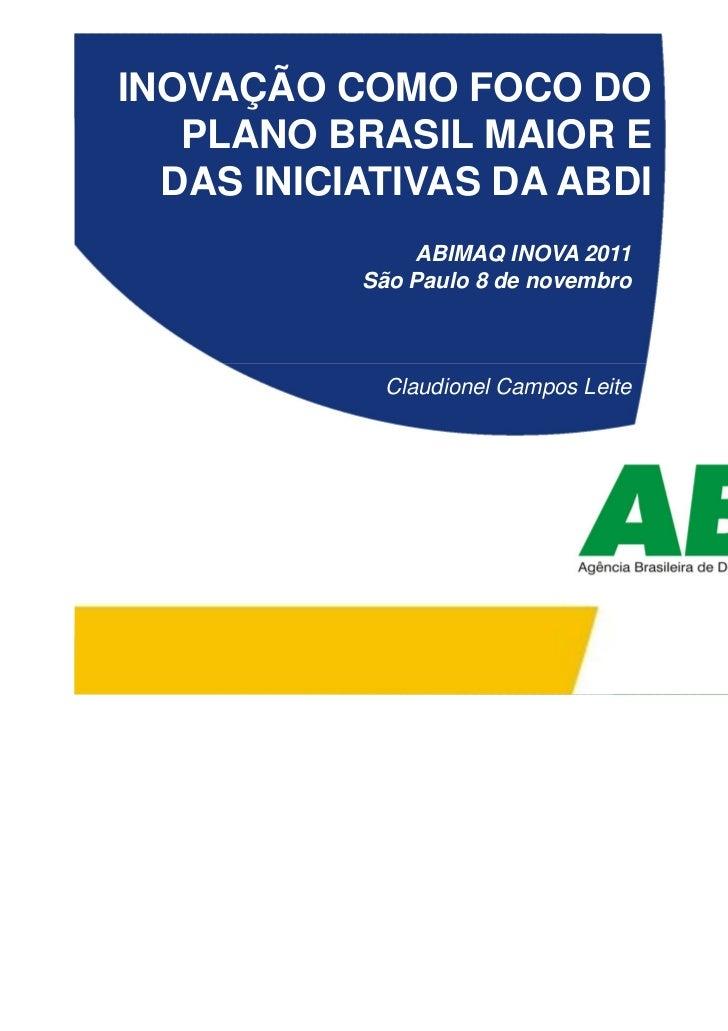 INOVAÇÃO COMO FOCO DO   PLANO BRASIL MAIOR E  DAS INICIATIVAS DA ABDI               ABIMAQ INOVA 2011                     ...