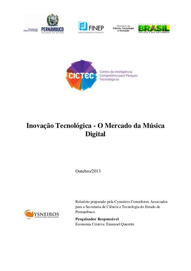 Inovação Tecnológica - O Mercado da Música Digital  Outubro/2013  Relatório preparado pela Cysneiros Consultores Associado...